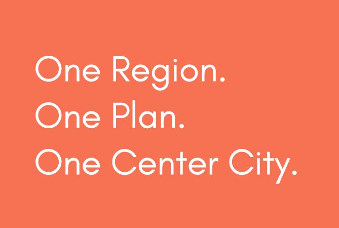One Region. One Plan. Once Center City